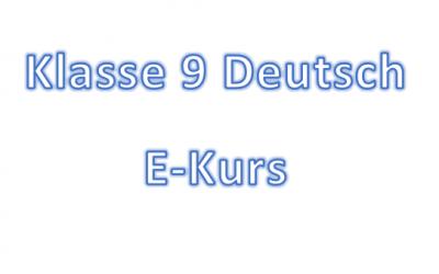 Deutsch Klasse 9 – E-Kurs